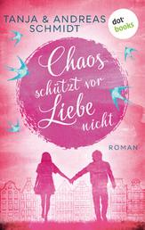 Chaos schützt vor Liebe nicht - Roman