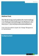 Andreas Frost: Die Bedeutung und praktische Anwendung von Dialogveranstaltungen im Rahmen der internen Unternehmenskommunikation