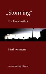 """""""Storming"""" - Ein Theaterstück"""