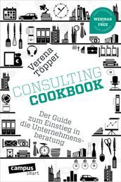 Consulting Cookbook - Der Guide zum Einstieg in die Unternehmensberatung