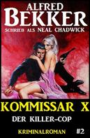 Alfred Bekker: Neal Chadwick - Kommissar X #2: Der Killer-Cop