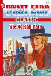 Wyatt Earp Classic 63 – Western - Wie Morgan starb