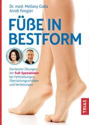 Füße in Bestform - Die besten Übungen der Fuß-Spezialisten bei Fehlstellungen, Überlastungsschäden und Verletzungen