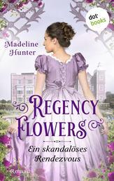 Regency Flowers - Ein skandalöses Rendezvous: Rarest Bloom 1 - Roman