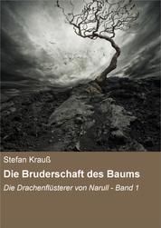 Die Bruderschaft des Baums - Die Drachenflüsterer von Narull - Band 1