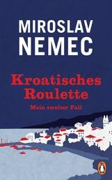 Kroatisches Roulette - Mein zweiter Fall
