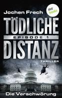 Jochen Frech: TÖDLICHE DISTANZ - Episode 1: Die Verschwörung ★★★★