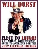 Tim Dees: Elect to Laugh! A Hilarious, Common Sense Guide to American Politics (2012 Election Edition)