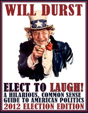 Elect to Laugh! A Hilarious, Common Sense Guide to American Politics (2012 Election Edition)