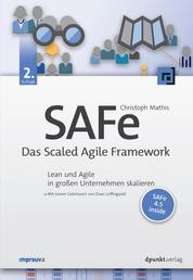 SAFe – Das Scaled Agile Framework - Lean und Agile in großen Unternehmen skalieren. Mit einem Geleitwort von Dean Leffingwell. SAFe 4.5 inside