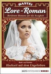Lore-Roman 28 - Liebesroman - Hochzeit mit dem Ungeliebten