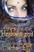 Vijaya Schartz: Ashes for the Elephant God