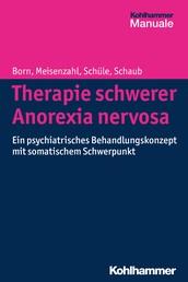 Therapie schwerer Anorexia nervosa - Ein psychiatrisches Behandlungskonzept mit somatischem Schwerpunkt