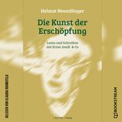 Die Kunst der Erschöpfung - Lesen und Schreiben mit Ernst Jandl & Co (Ungekürzt)