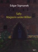 Edgar Sigmanek: Sally - Magierin wider Willen