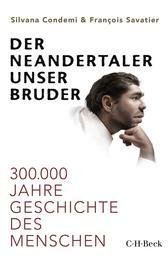 Der Neandertaler, unser Bruder - 300.000 Jahre Geschichte des Menschen