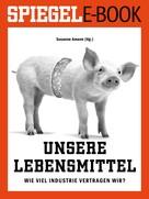 Susanne Amann: Unsere Lebensmittel - Wie viel Industrie vertragen wir?