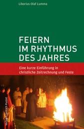 Feiern im Rhythmus des Jahres - Eine kurze Einführung in christliche Zeitrechnung und Feste