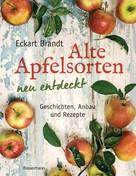 Eckart Brandt: Alte Apfelsorten neu entdeckt - Eckart Brandts großes Apfelbuch ★★★