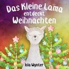 Isla Wynter: Das Kleine Lama Entdeckt Weihnachten