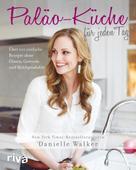 Danielle Walker: Paläo-Küche für jeden Tag