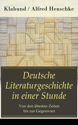 Deutsche Literaturgeschichte in einer Stunde - Von den ältesten Zeiten bis zur Gegenwart - Nibelungen-und Gudrunlied, Der Minnesang, Meister Eckhard, Die Volksdichtung, Ritterpoesie...