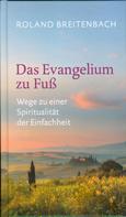 Roland Breitenbach: Das Evangelium zu Fuß