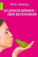 Oliver Stöwing: So denken Männer - über Beziehungen ★★★★