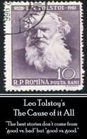 Leo Tolstoi: Leo Tolstoy - The Cause of it All