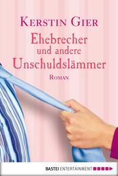 Ehebrecher und andere Unschuldslämmer - Roman