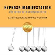 Hypnose-Manifestation für mehr Selbstbewusstein - Das revolutionäre Hypnose-Programm