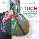 Aurélie Le Marec: Furoshiki. Ein Tuch - 43 Taschen und Verpackungen: Handtaschen, Rucksäcke, Stofftaschen und Geschenkverpackungen aus großen Tüchern knoten. Einfach, nachhaltig, plastikfrei