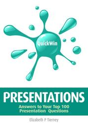 Quick Win Presentations - Answers to Your Top 100 Presentation Questions