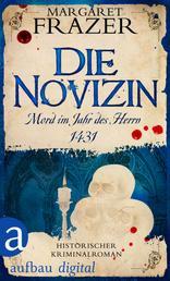 Die Novizin. Mord im Jahr des Herrn 1431 - Historischer Kriminalroman