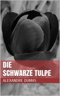 Alexandre Dumas: Die schwarze Tulpe