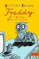 Dietlof Reiche: Freddy. Ein wildes Hamsterleben ★★★★★