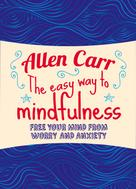 Allen Carr: The Easy Way to Mindfulness