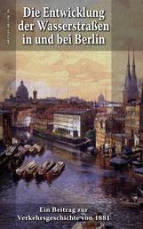 Die Entwicklung der Wasserstraßen in und bei Berlin