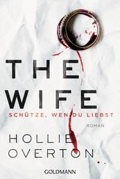 The Wife. Schütze, wen du liebst - Roman
