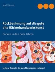 Rückbesinnung auf die gute alte Bäckerhandwerkskunst - Backen in den 60er Jahren