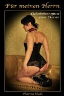 Pharina Shado: Für meinen Herrn * Liebesbekenntnisse einer Sklavin