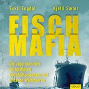 Fisch-Mafia - Die Jagd nach den skrupellosen Geschäftemachern auf unseren Weltmeeren