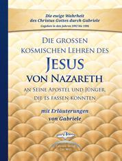 Die großen kosmischen Lehren des Jesus von Nazareth an Seine Apostel und Jünger, die es fassen konnten - mit Erläuterungen von Gabriele - Sammelband