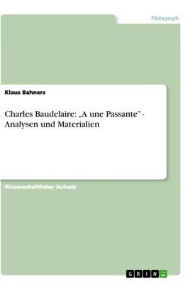 """Charles Baudelaire: """"A une Passante"""" - Analysen und Materialien"""