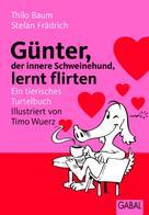 Thilo Baum: Günter, der innere Schweinehund, lernt flirten ★★