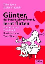 Günter, der innere Schweinehund, lernt flirten - Ein tierisches Turtelbuch