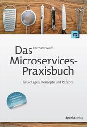 Das Microservices-Praxisbuch - Grundlagen, Konzepte und Rezepte