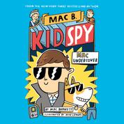 Mac Undercover - Mac B., Kid Spy, Book 1 (Unabridged)