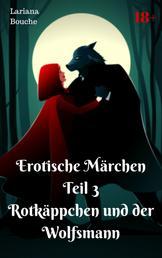 Erotische Märchen Teil 3 Rotkäppchen und der Wolfsmann - Märchenhafte Hardcore-Erotik