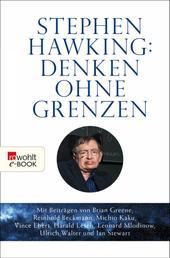 Stephen Hawking: Denken ohne Grenzen - Mit Beiträgen u. a. von Brian Greene, Reinhold Beckmann, Michio Kaku, Vince Ebert, Harald Lesch, Leonard Mlodinow, Ulrich Walter und Ian Stewart